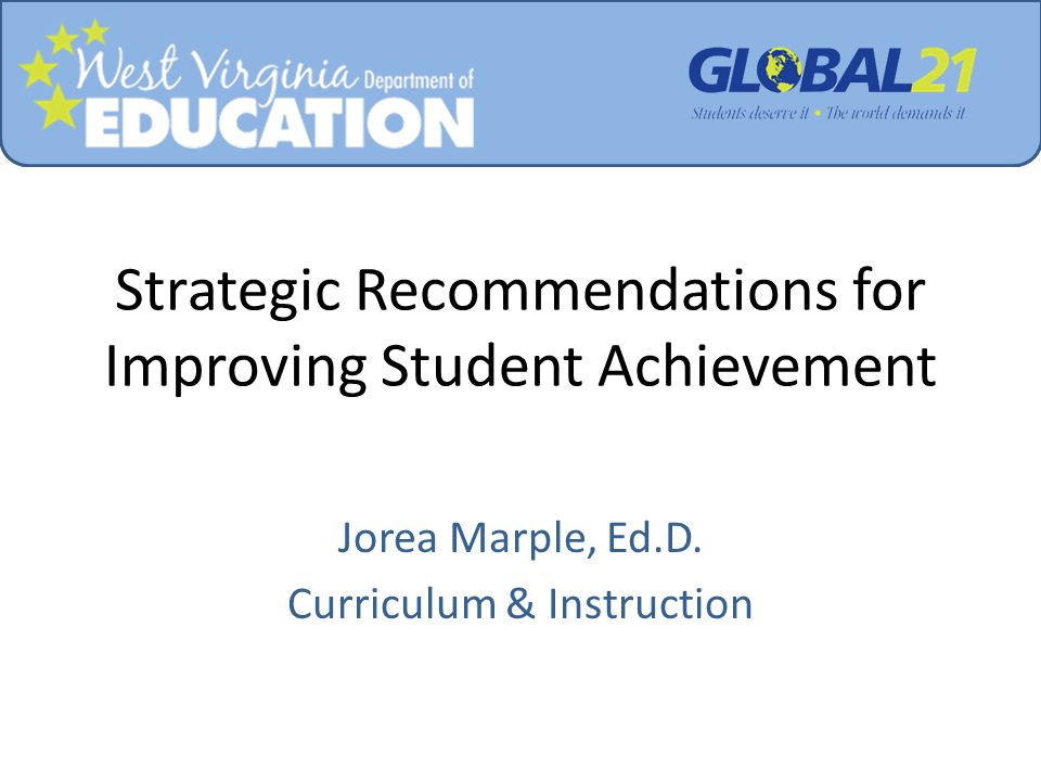 Strategic Recommendations for Improving Student Achievement Jorea Marple, Ed.D.