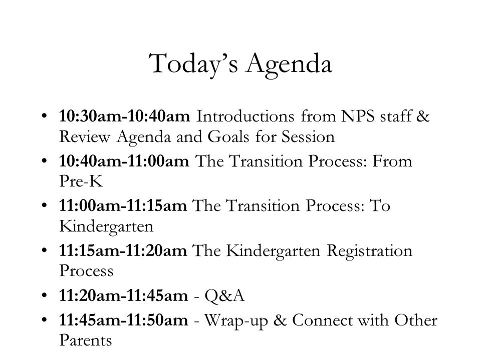 Today's Agenda 10:30am-10:40am Introductions from NPS staff & Review Agenda and Goals for Session 10:40am-11:00am The Transition Process: From Pre-K 1