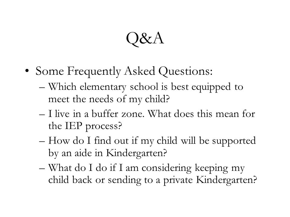 Q&A Some Frequently Asked Questions: –Which elementary school is best equipped to meet the needs of my child? –I live in a buffer zone. What does this