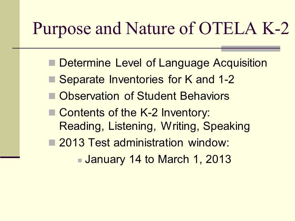 Types of Teacher Support for the K-2 OTELA Support promotes student comprehension of speech or written texts and may include: Visual aids Manipulatives Cues Graphic organizers Modified speech Simplified texts Questioning and probing for clarification Explanations Modeling