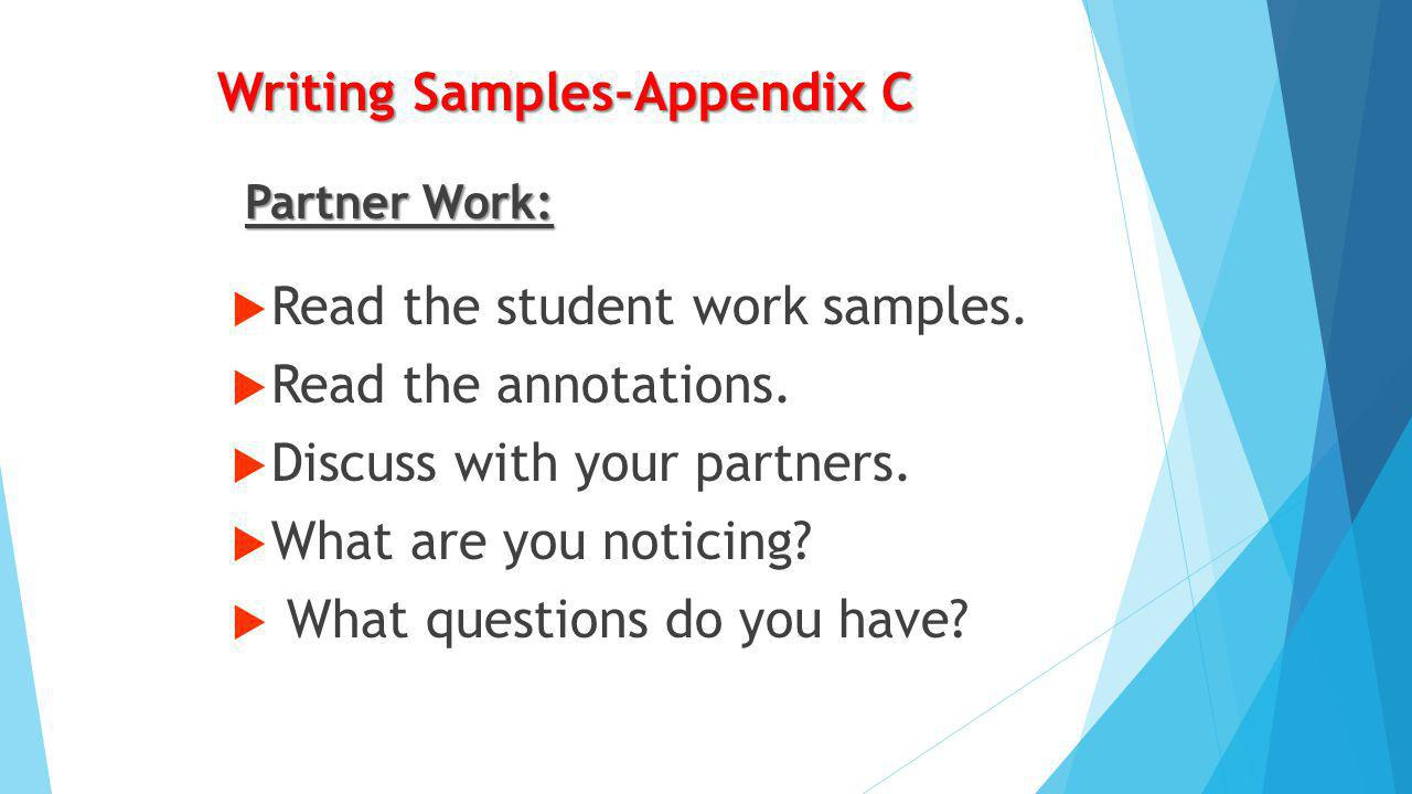 Appendix C … the sample texts included in the appendix are meant to illustrate not the work that strong writers occasionally produce, but the work that all students should be expected to produce – and to produce regularly, with independence. Pathways to the Common Core, pg.
