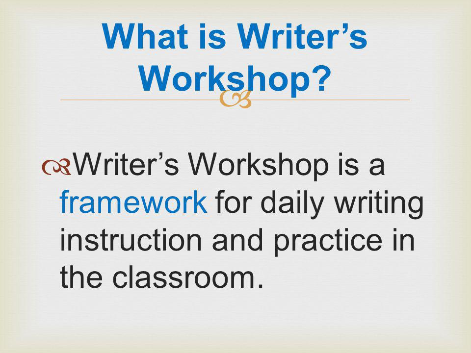   Writer's Workshop is a framework for daily writing instruction and practice in the classroom.
