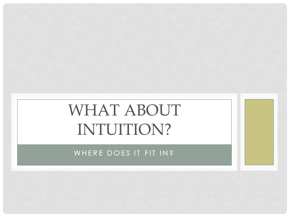 WHERE DOES IT FIT IN? WHAT ABOUT INTUITION?