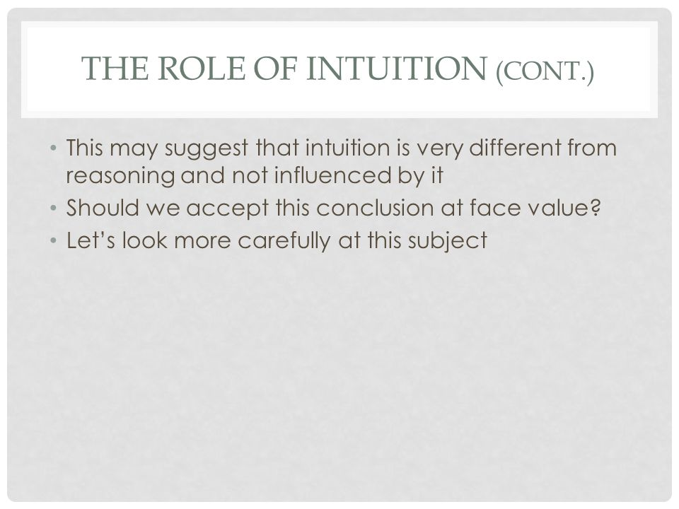 THE ROLE OF INTUITION (CONT.) This may suggest that intuition is very different from reasoning and not influenced by it Should we accept this conclusi