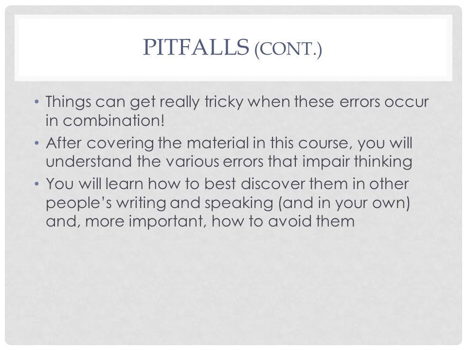 PITFALLS (CONT.) Things can get really tricky when these errors occur in combination.
