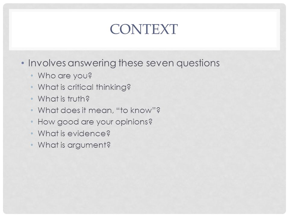 CONTEXT Involves answering these seven questions Who are you.