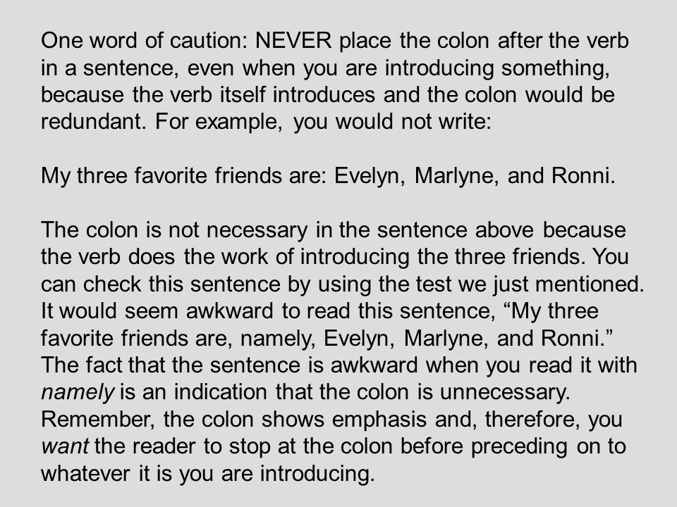Other uses of the colon: in a business letter greeting Dear Mr.