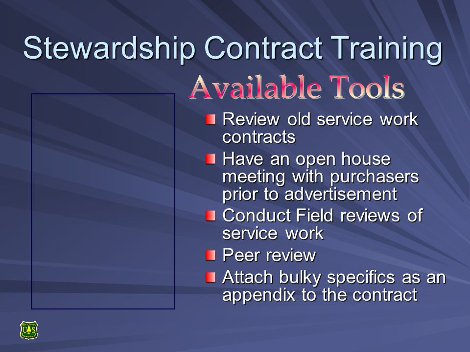 Stewardship Contract Training Review old service work contracts Have an open house meeting with purchasers prior to advertisement Conduct Field reviews of service work Peer review Attach bulky specifics as an appendix to the contract
