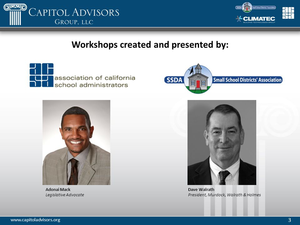 3 www.capitoladvisors.org Adonai Mack Legislative Advocate Dave Walrath President, Murdock, Walrath & Holmes Workshops created and presented by: