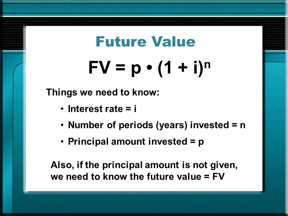 FV = p (1 + i) n Let's assume that you have $1,000 to invest over a period of 5 years.