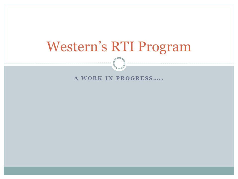 A WORK IN PROGRESS….. Western's RTI Program