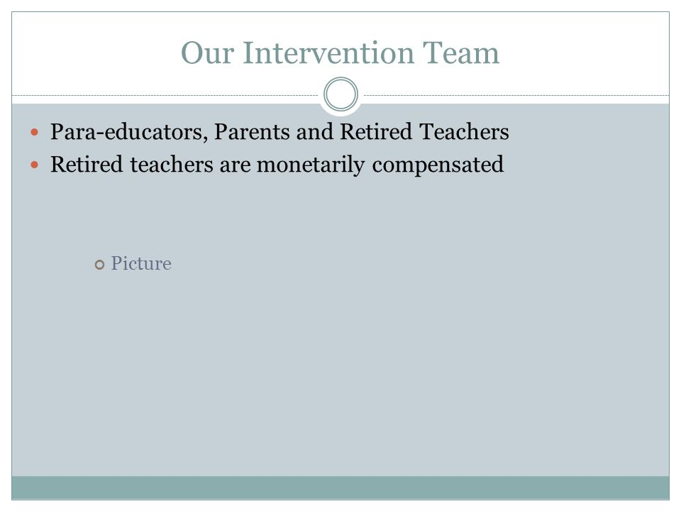 Our Intervention Team Para-educators, Parents and Retired Teachers Retired teachers are monetarily compensated Picture