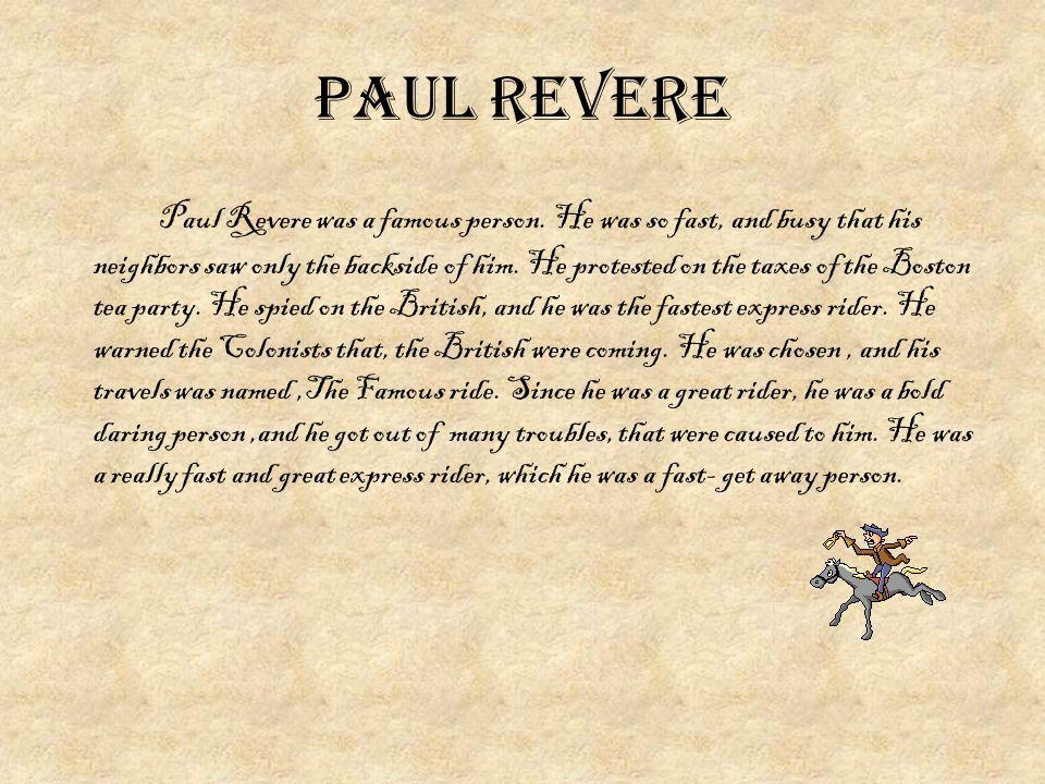 Paul Revere Paul Revere was a famous person.