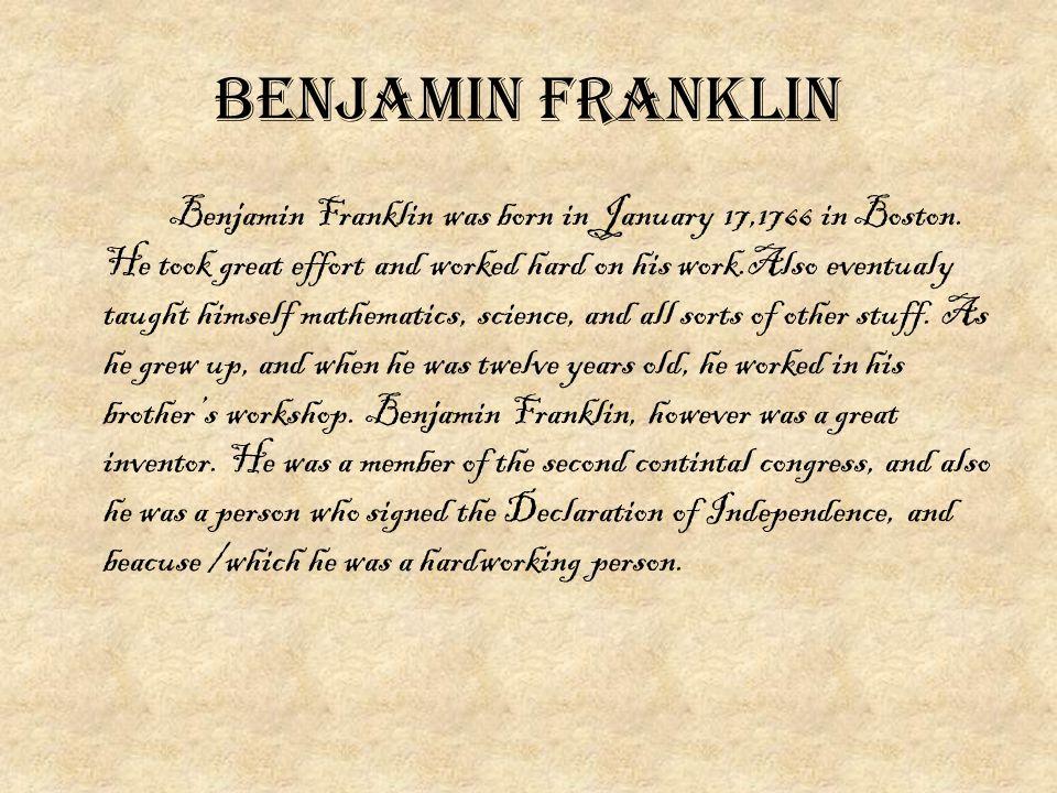 Benjamin franklin Benjamin Franklin was born in January 17,1766 in Boston.