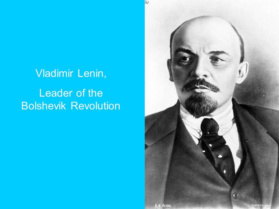 Vladimir Lenin, Leader of the Bolshevik Revolution