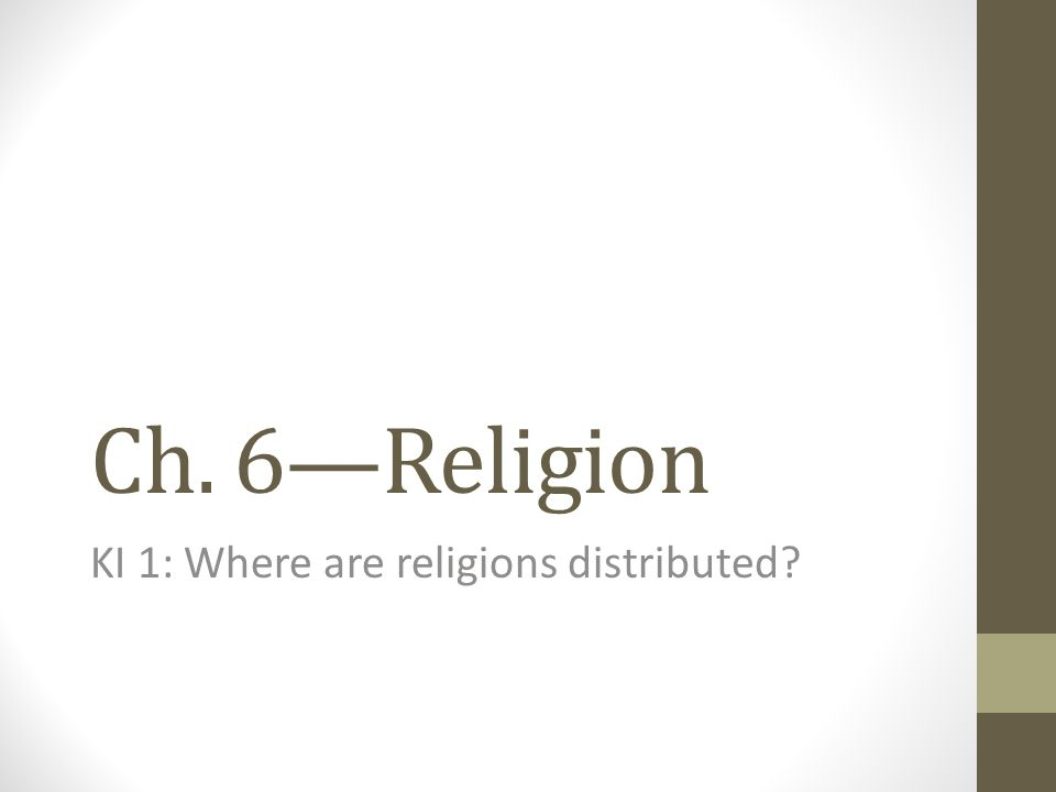 Ch. 6—Religion KI 1: Where are religions distributed?