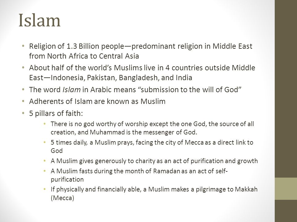 Islam Religion of 1.3 Billion people—predominant religion in Middle East from North Africa to Central Asia About half of the world's Muslims live in 4