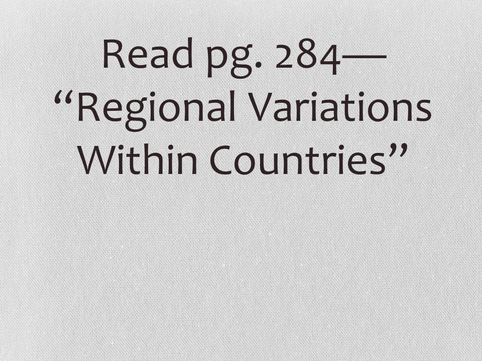 """Read pg. 284— """"Regional Variations Within Countries"""""""