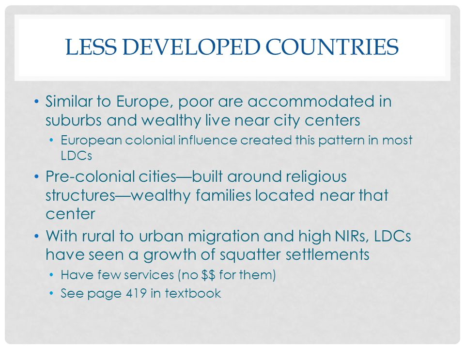 LESS DEVELOPED COUNTRIES Similar to Europe, poor are accommodated in suburbs and wealthy live near city centers European colonial influence created th