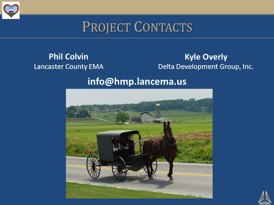 P ROJECT C ONTACTS info@hmp.lancema.us Kyle Overly Delta Development Group, Inc. Phil Colvin Lancaster County EMA