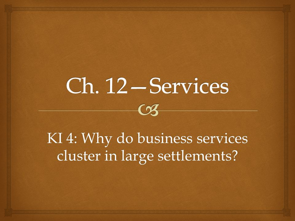 KI 4: Why do business services cluster in large settlements?
