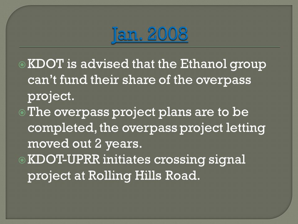  KDOT is advised that the Ethanol group can't fund their share of the overpass project.  The overpass project plans are to be completed, the overpas
