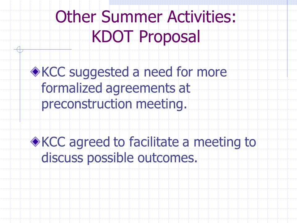 Other Summer Activities: KDOT Proposal KCC suggested a need for more formalized agreements at preconstruction meeting.