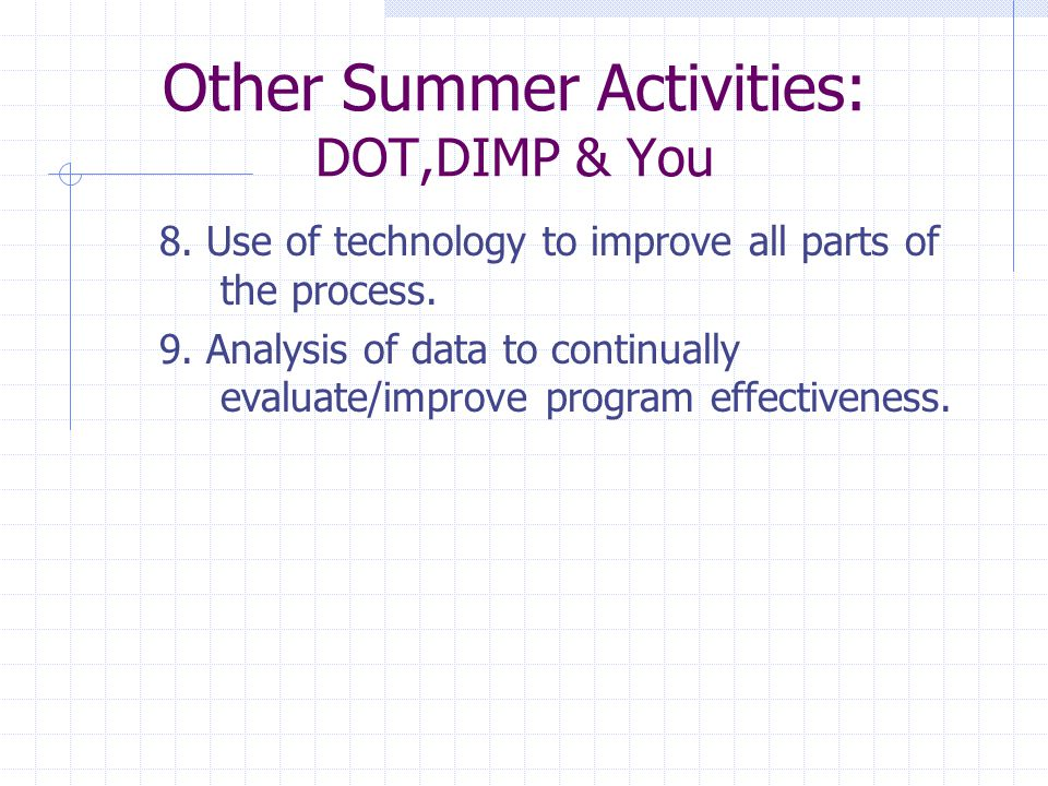 Other Summer Activities: DOT,DIMP & You 8. Use of technology to improve all parts of the process.