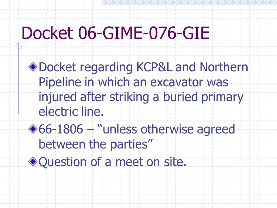 Docket 06-GIME-076-GIE Docket regarding KCP&L and Northern Pipeline in which an excavator was injured after striking a buried primary electric line.