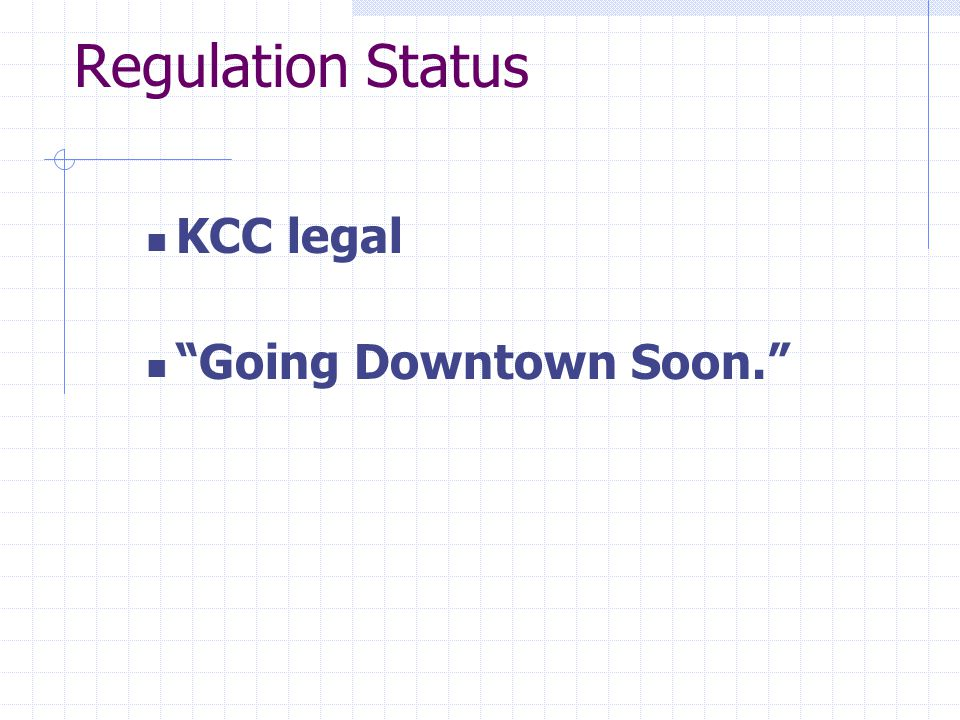 Regulation Status KCC legal Going Downtown Soon.