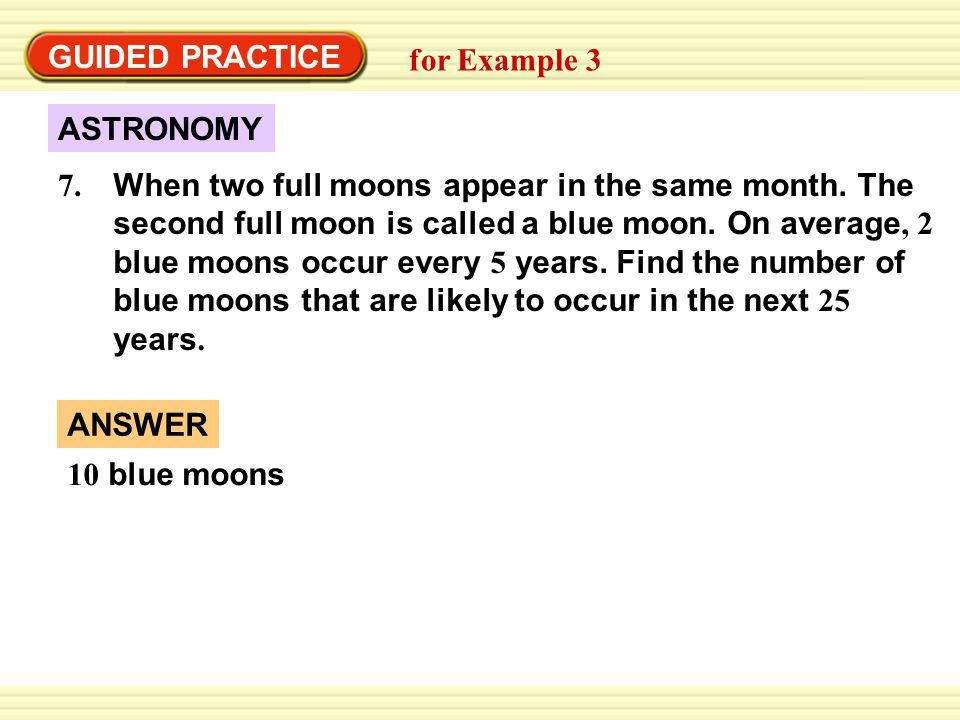 GUIDED PRACTICE for Example 3 When two full moons appear in the same month.