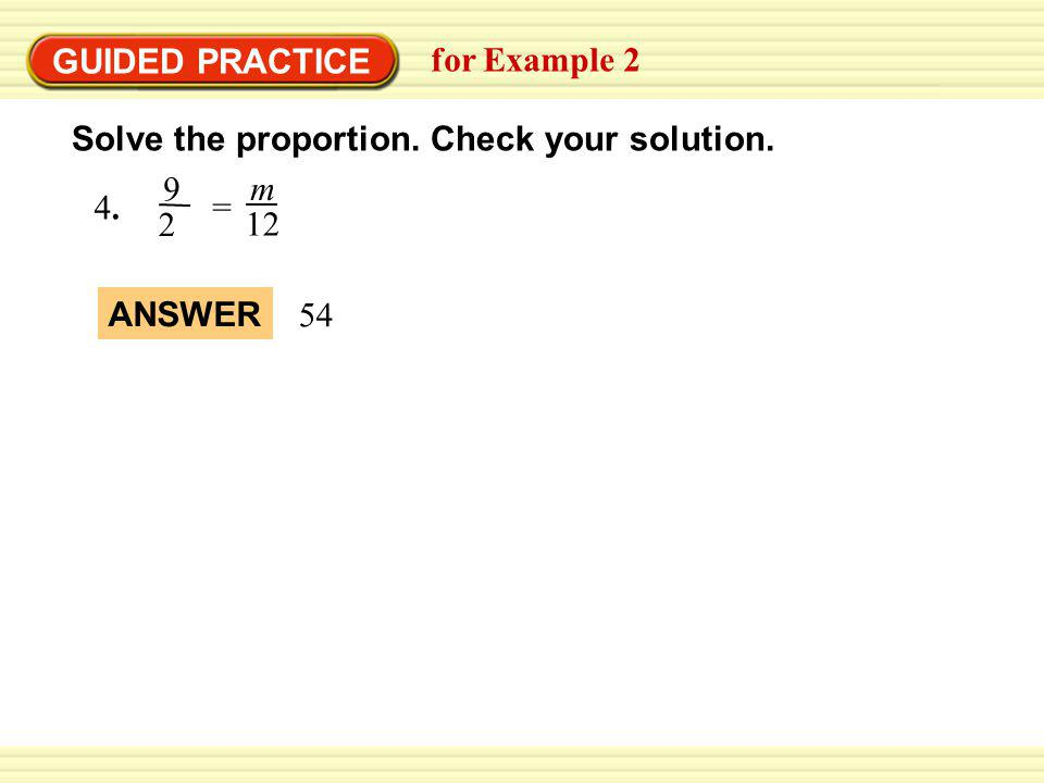 EXAMPLE 2 Solve the proportion. Check your solution.