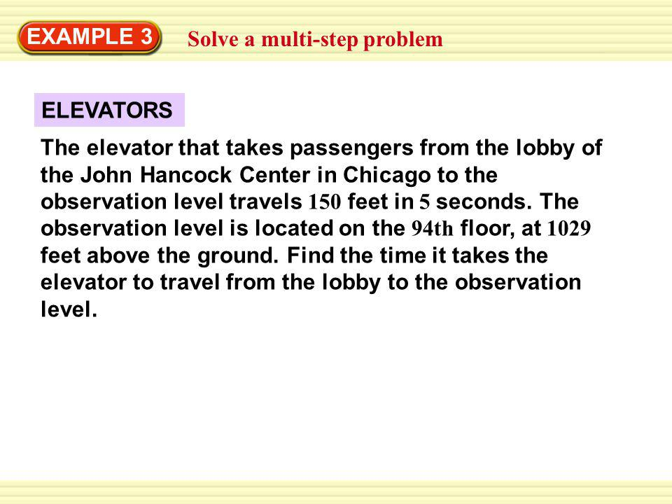Solve a multi-step problem EXAMPLE 3 ELEVATORS The elevator that takes passengers from the lobby of the John Hancock Center in Chicago to the observation level travels 150 feet in 5 seconds.