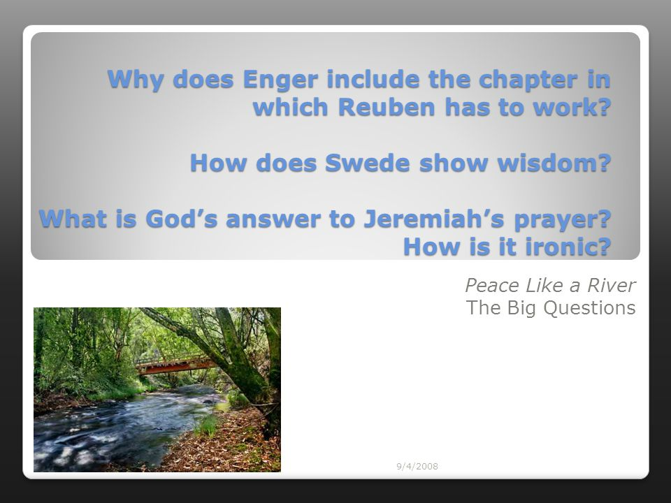 9/4/2008 Why does Enger include the chapter in which Reuben has to work? How does Swede show wisdom? What is God's answer to Jeremiah's prayer? How is