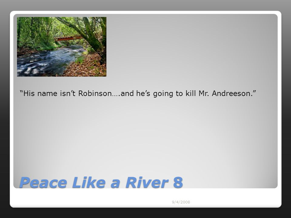 "9/4/2008 Peace Like a River 8 ""His name isn't Robinson….and he's going to kill Mr. Andreeson."""