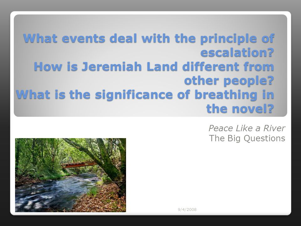 9/4/2008 What events deal with the principle of escalation? How is Jeremiah Land different from other people? What is the significance of breathing in