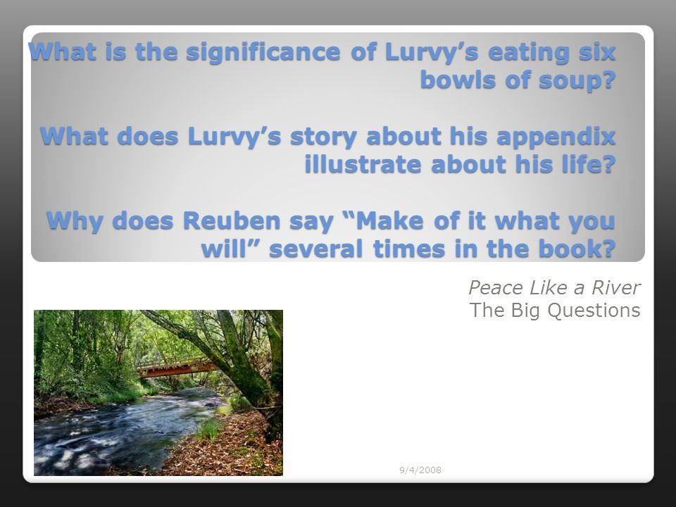 9/4/2008 What is the significance of Lurvy's eating six bowls of soup? What does Lurvy's story about his appendix illustrate about his life? Why does