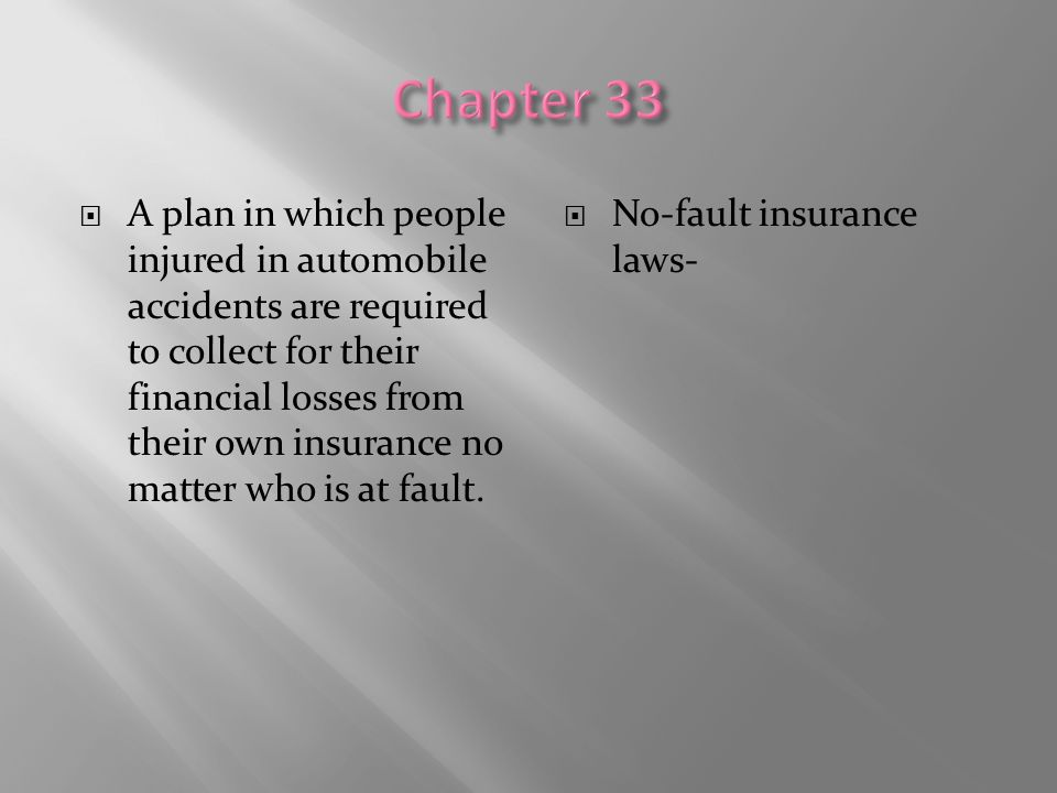  A plan in which people injured in automobile accidents are required to collect for their financial losses from their own insurance no matter who is