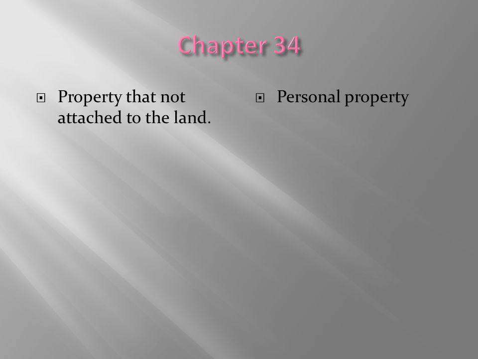  Property that not attached to the land.  Personal property