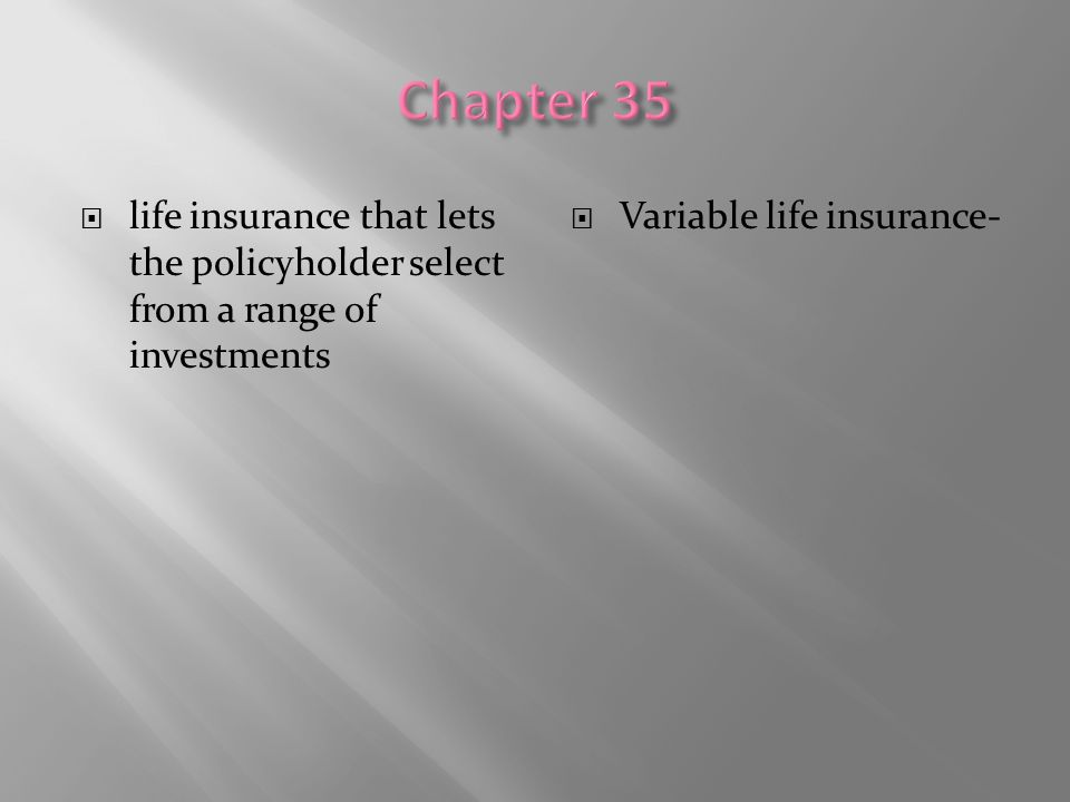  life insurance that lets the policyholder select from a range of investments  Variable life insurance-