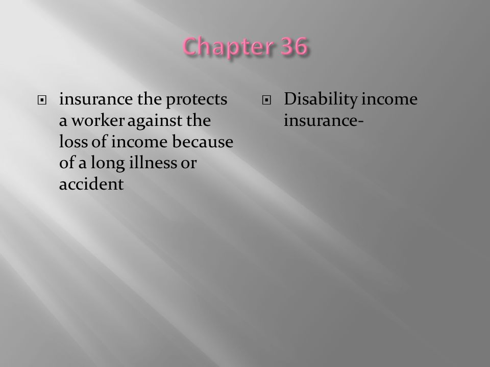  insurance the protects a worker against the loss of income because of a long illness or accident  Disability income insurance-