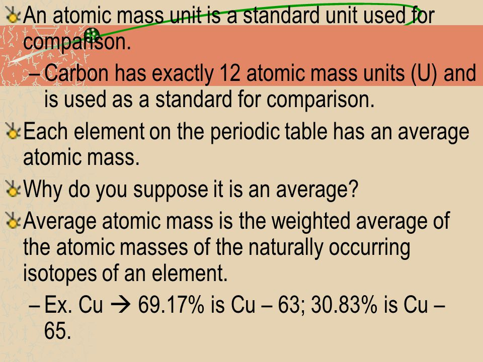 An atomic mass unit is a standard unit used for comparison.