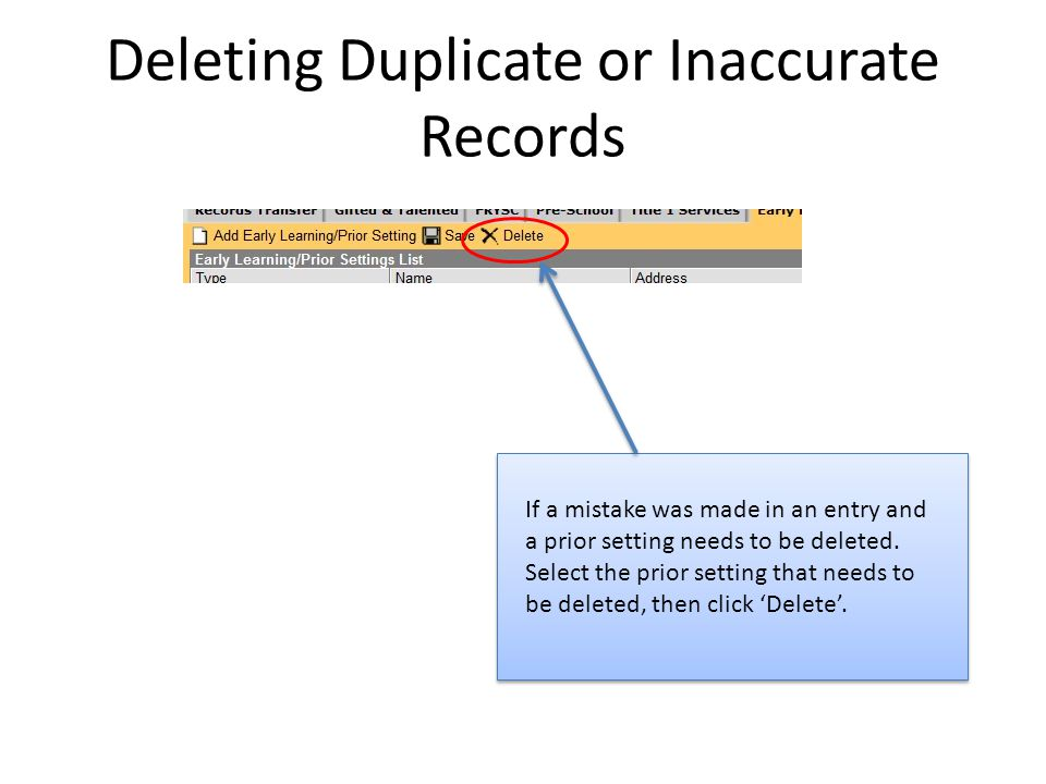Deleting Duplicate or Inaccurate Records If a mistake was made in an entry and a prior setting needs to be deleted.
