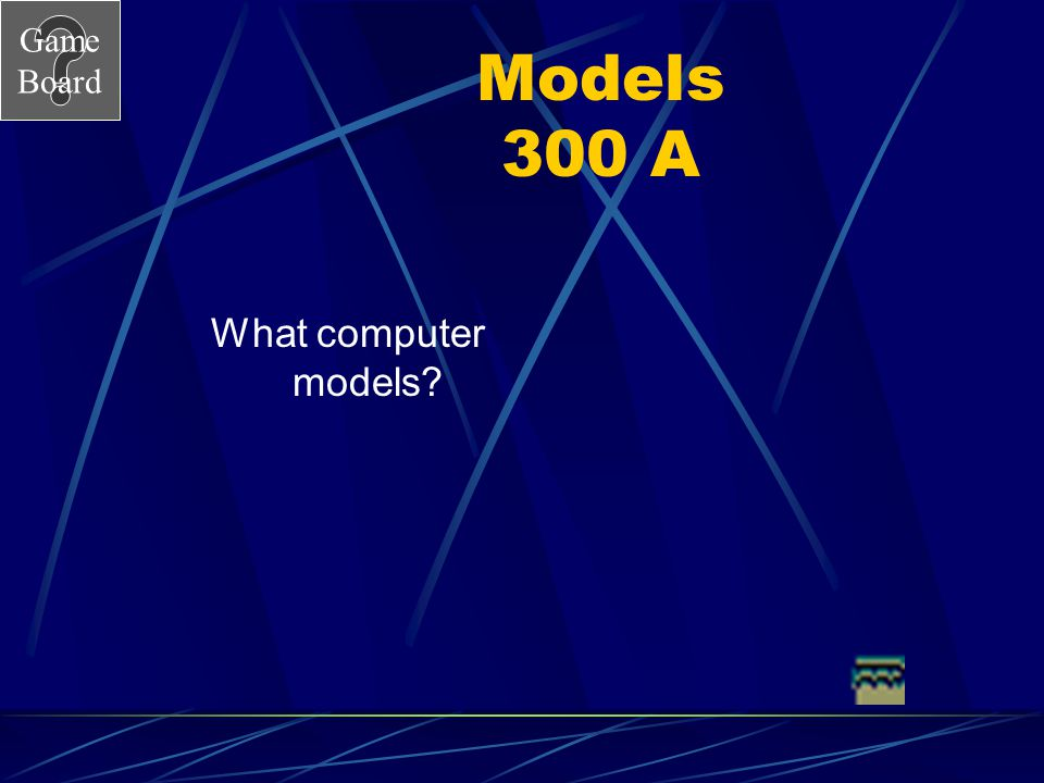 Game Board Models 300 A weather man might use this type of model in a telecast. Answer