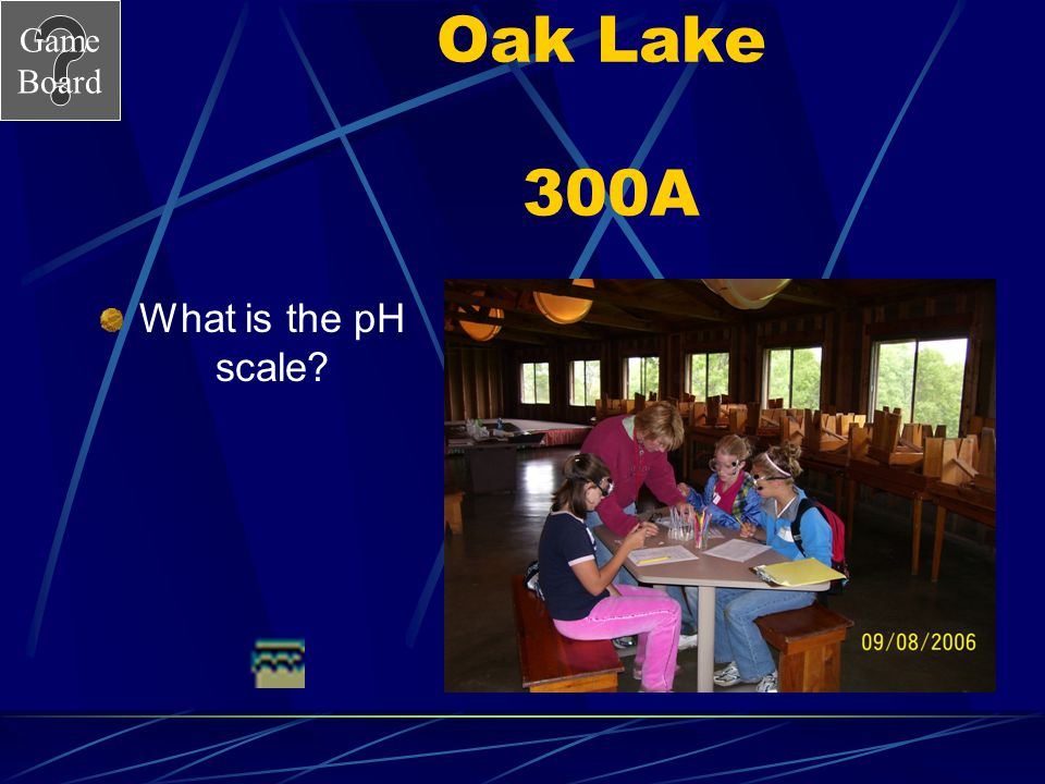 Game Board Oak Lake 300 Acids and base are measured with this scale. Answer