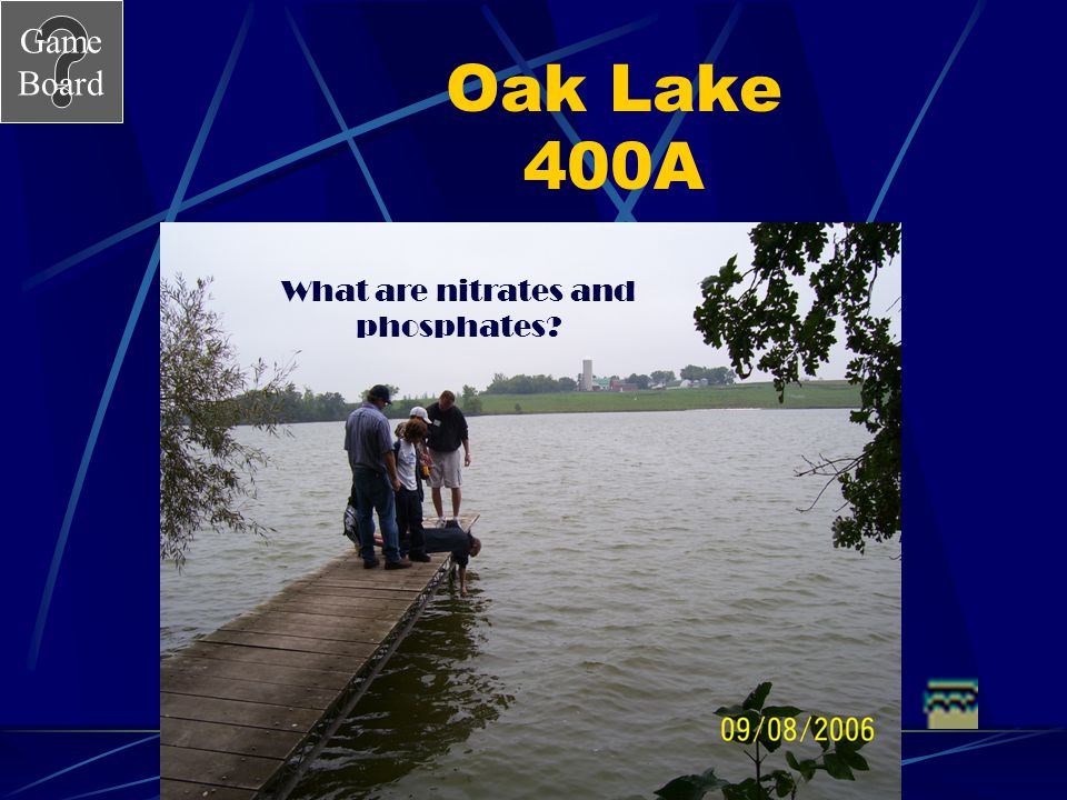 Game Board Oak Lake 400 These chemicals can enter the lake from run off of farm land fertilizers.