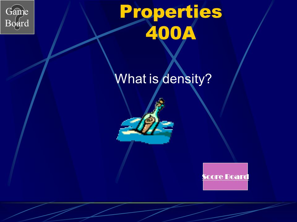 Game Board Properties 400 The amount of matter in an object compared to how much space it takes up… See Answer