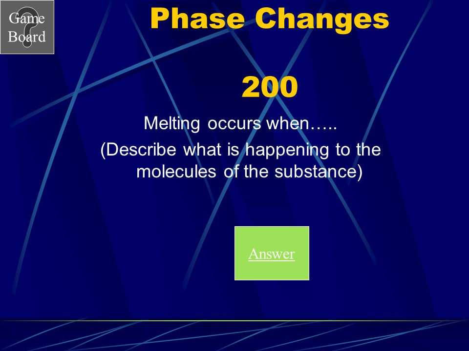 Game Board Phase Changes 100A What is condensation? Score Board