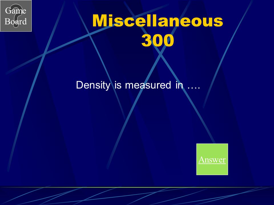 Game Board Miscellaneous 200A What is 0 degrees Celcius? - Freezing What is 100 degrees Celcius? - Boiling Score Board