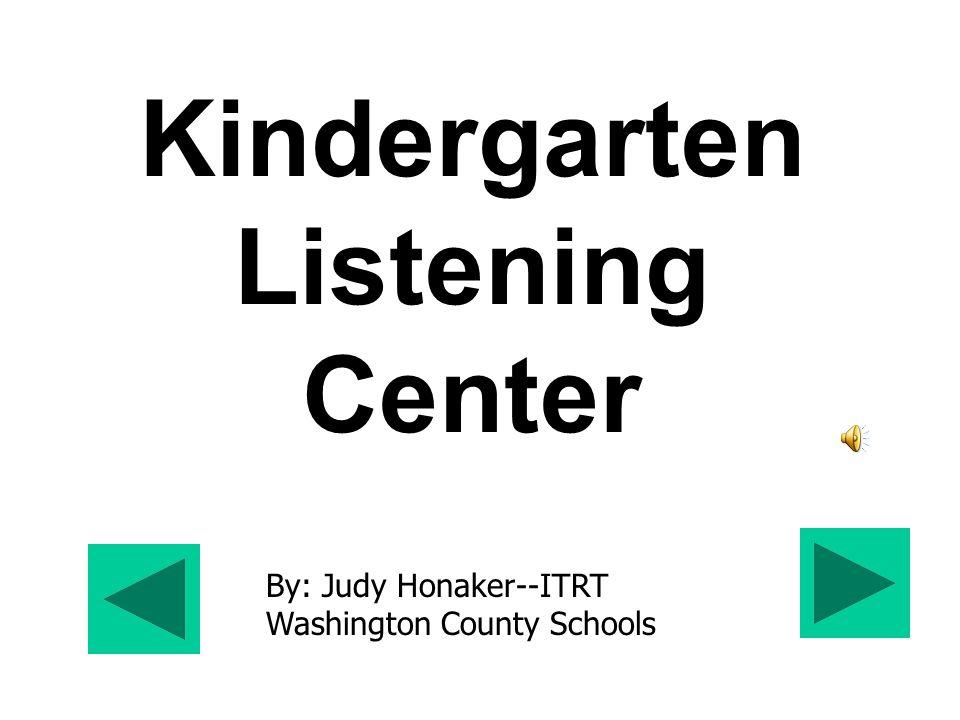 Kindergarten Listening Center By: Judy Honaker--ITRT Washington County Schools